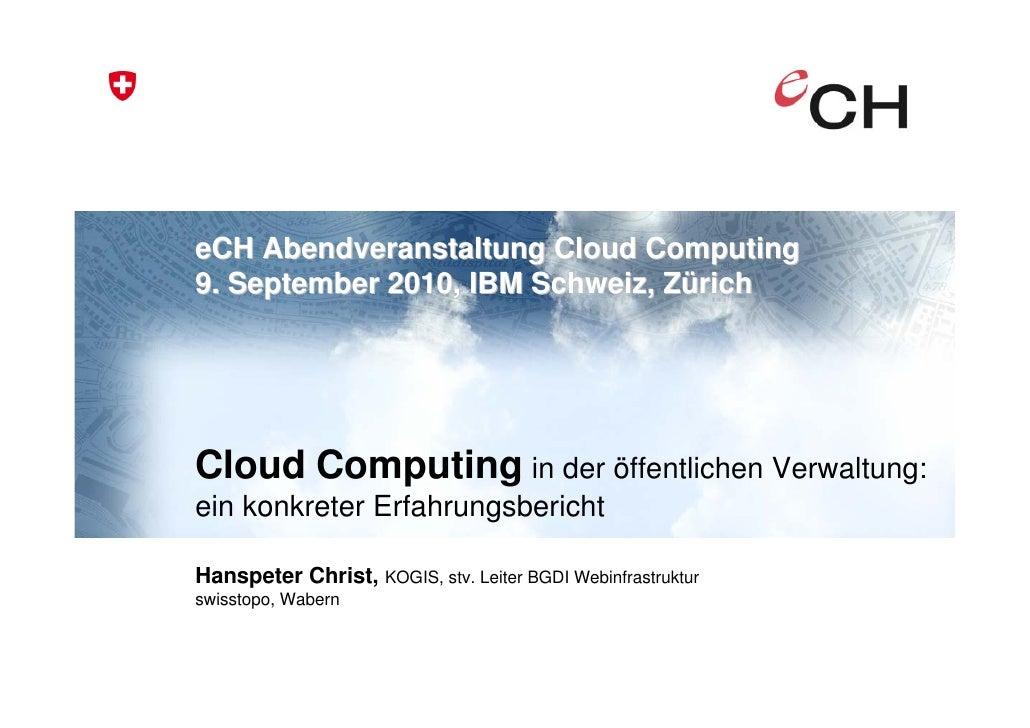 eCH Abendveranstaltung Cloud Computing 9. September 2010, IBM Schweiz, Zürich     Cloud Computing in der öffentlichen Verw...