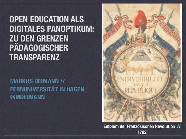 OPEN EDUCATION ALS  DIGITALES PANOPTIKUM:  ZU DEN GRENZEN  PÄDAGOGISCHER  TRANSPARENZ  MARKUS DEIMANN //  FERNUNIVERSITÄT ...