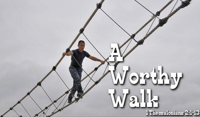 A Worthy Walk1 Thessalonians 2:1-13