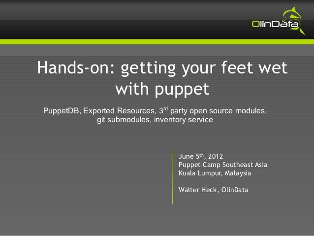 Hands-on: getting your feet wet         with puppetPuppetDB, Exported Resources, 3rd party open source modules,           ...