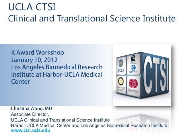 UCLA CTSIClinical and Translational Science InstituteK Award WorkshopJanuary 10, 2012Los Angeles Biomedical ResearchInstit...