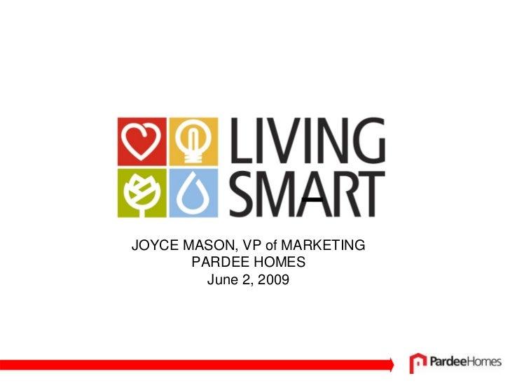 JOYCE MASON, VP of MARKETING        PARDEE HOMES          June 2, 2009
