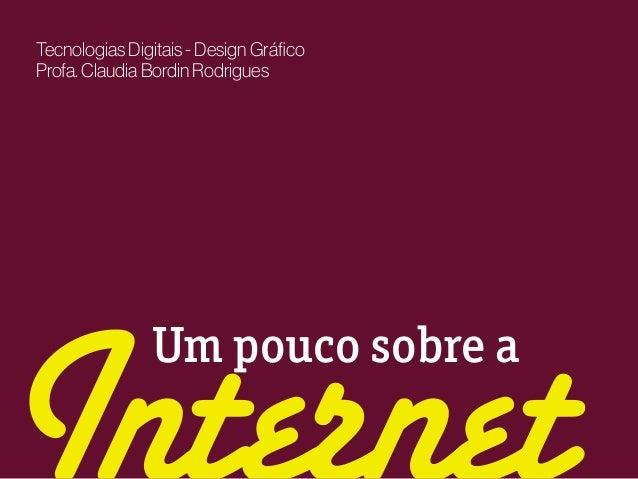 Um pouco sobre a Tecnologias Digitais - Design Gráfico Profa. Claudia Bordin Rodrigues