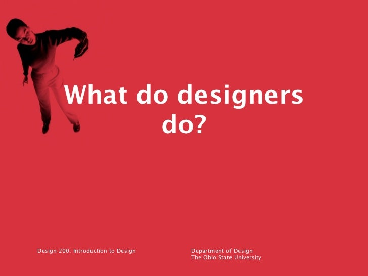 What do designers                do?Design 200: Introduction to Design   Department of Design                             ...