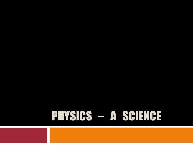PHYSICS – A SCIENCE