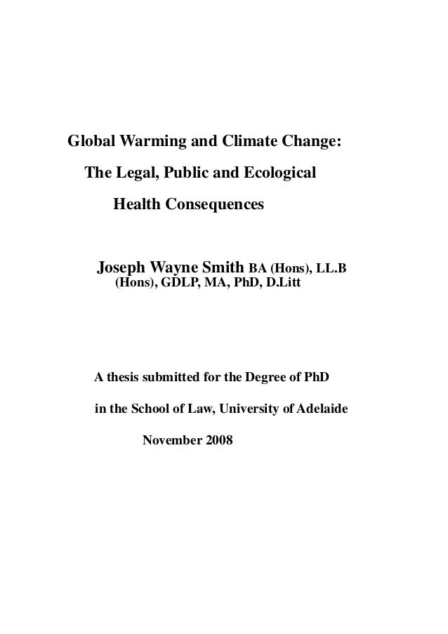 Global Warming and Climate Change: The Legal, Public and Ecological Health Consequences Joseph Wayne Smith BA (Hons), LL.B...