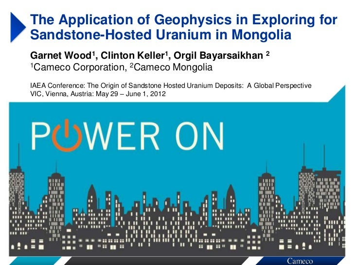 The Application of Geophysics in Exploring forSandstone-Hosted Uranium in MongoliaGarnet Wood1, Clinton Keller1, Orgil Bay...