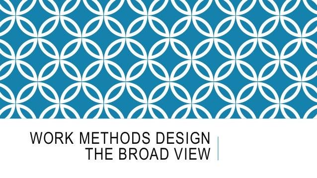 WORK METHODS DESIGN THE BROAD VIEW