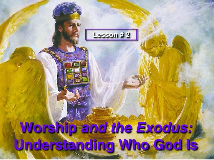 Lesson # 2 <br />Worship and the Exodus:<br />Understanding Who God Is<br />