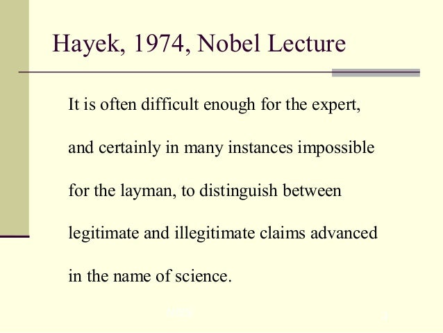 NISS 3 Hayek, 1974, Nobel Lecture It is often difficult enough for the expert, and certainly in many instances impossible ...