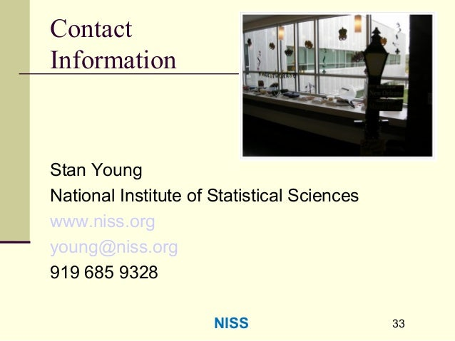 3333 Contact Information Stan Young National Institute of Statistical Sciences www.niss.org young@niss.org 919 685 9328 NI...