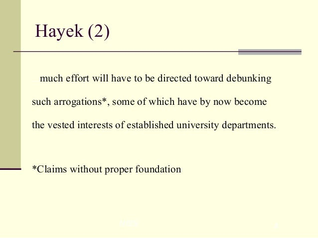 NISS 4 Hayek (2) ...much effort will have to be directed toward debunking such arrogations*, some of which have by now bec...