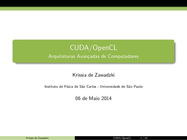 CUDA/OpenCL  Arquiteturas Avancadas de Computadores  Krissia de Zawadzki  Instituto de F´ısica de S˜ao Carlos - Universida...