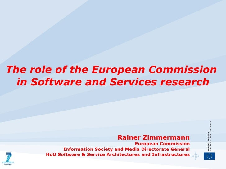 The role of the European Commission  in Software and Services research Rainer Zimmermann European Commission Information S...