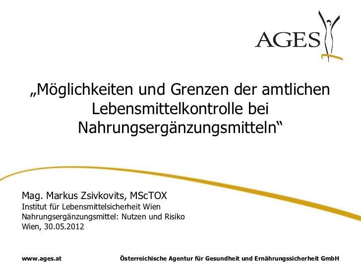 """""""Möglichkeiten und Grenzen der amtlichen          Lebensmittelkontrolle bei         Nahrungsergänzungsmitteln""""Mag. Markus ..."""