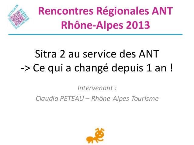 Sitra 2 au service des ANT-> Ce qui a changé depuis 1 an !Intervenant :Claudia PETEAU – Rhône-Alpes TourismeRencontres Rég...