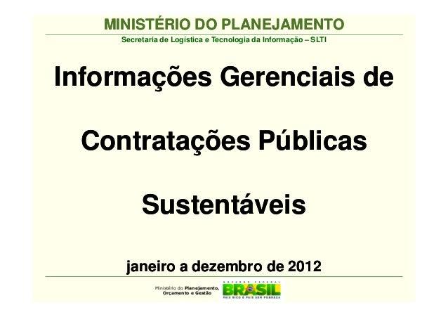 MINISTÉRIO DO PLANEJAMENTO    Secretaria de Logística e Tecnologia da Informação – SLTIInformações Gerenciais de Contrataç...