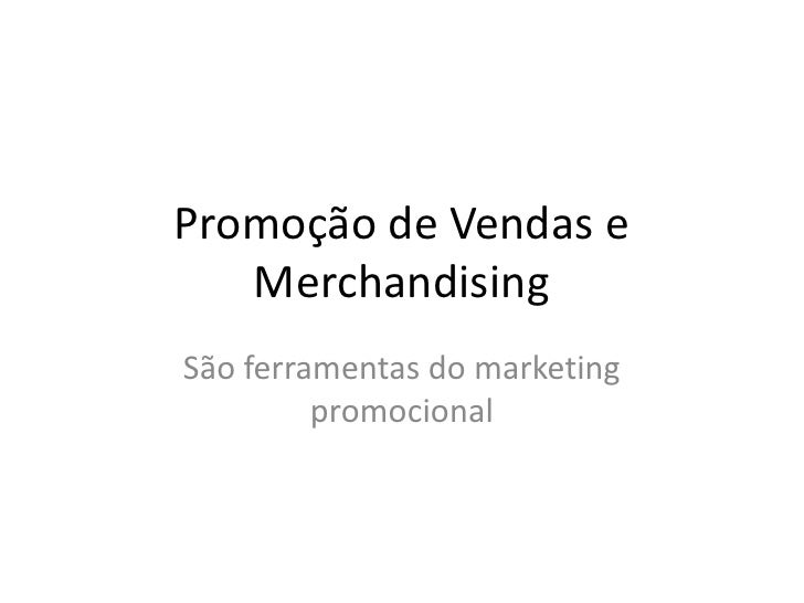 Promoção de Vendas e Merchandising<br />São ferramentas do marketing promocional<br />