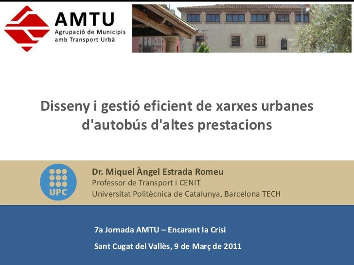 Disseny i gestió eficient de xarxes urbanes      dautobús daltes prestacions        Dr. Miquel Àngel Estrada Romeu        ...