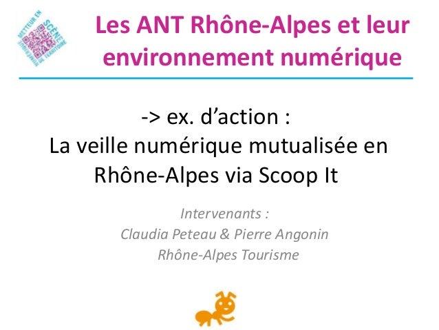 -> ex. d'action :La veille numérique mutualisée enRhône-Alpes via Scoop ItIntervenants :Claudia Peteau & Pierre AngoninRhô...