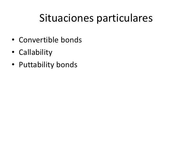 Situaciones particulares• Convertible bonds• Callability• Puttability bonds