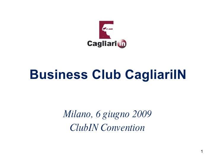 Business Club CagliariIN Milano, 6 giugno 2009 ClubIN Convention