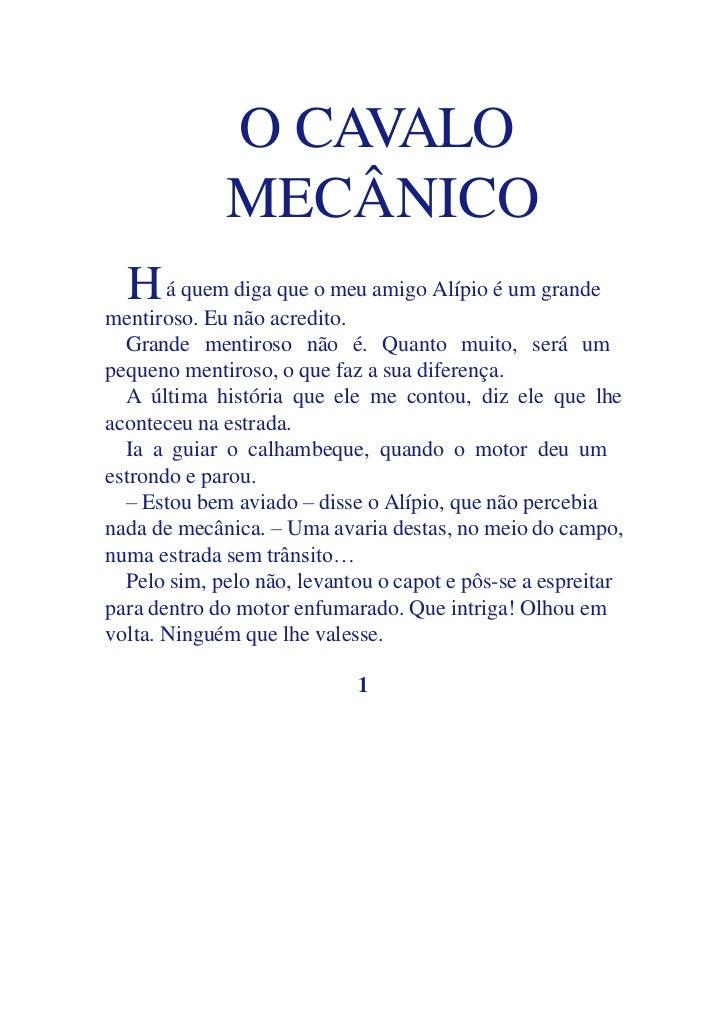 O CAVALO             MECÂNICO  H á quem diga que o meu amigo Alípio é um grandementiroso. Eu não acredito.  Grande mentiro...