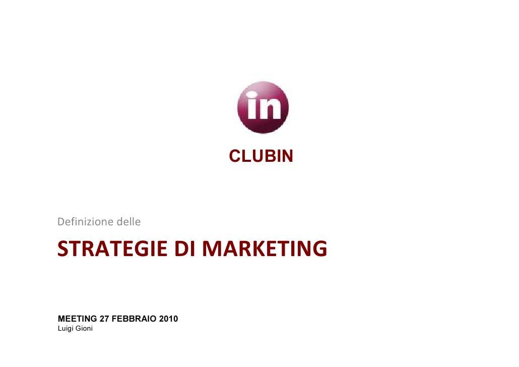 CLUBIN   Definizione delle  STRATEGIE DI MARKETING  MEETING 27 FEBBRAIO 2010 Luigi Gioni