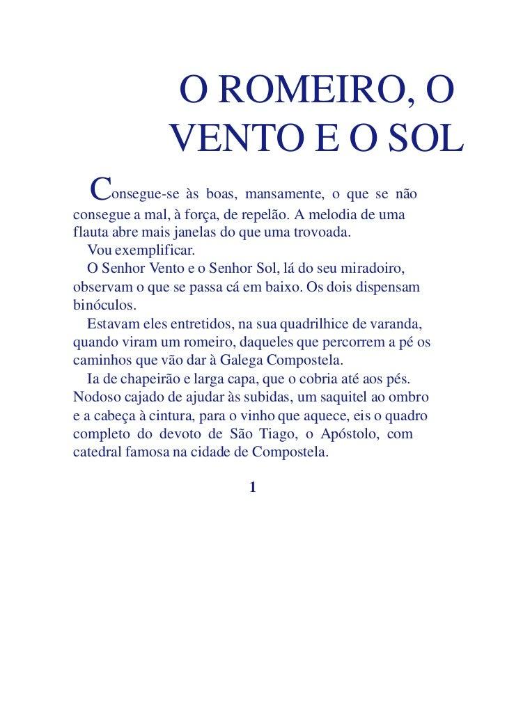 O ROMEIRO, O               VENTO E O SOL  Consegue-se às boas, mansamente, o que se nãoconsegue a mal, à força, de repelão...