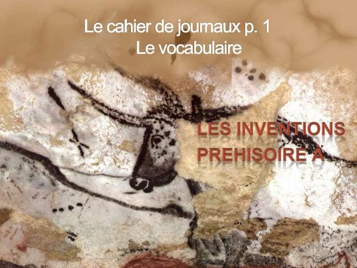 Le cahier de journaux p. 1Le vocabulaire<br />Les inventions<br />Prehisoire à<br />