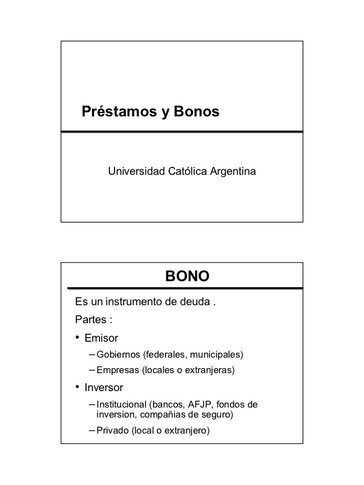 Préstamos y Bonos       Universidad Católica Argentina                    BONOEs un instrumento de deuda .Partes :• Emisor...