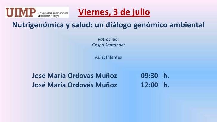Viernes, 3 de julio<br />Nutrigenómica y salud: un diálogo genómico ambiental<br />Patrocinio: <br />Grupo Santander<br /...