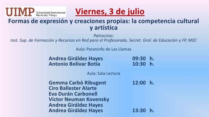 Viernes, 3 de julio<br />Formas de expresión y creaciones propias: la competencia cultural y artística  <br />Patrocinio:...