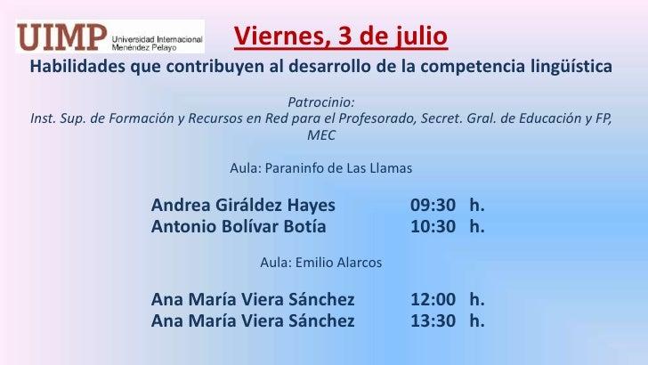 Viernes, 3 de julio<br />Habilidades que contribuyen al desarrollo de la competencia lingüística  <br />Patrocinio: <br /...