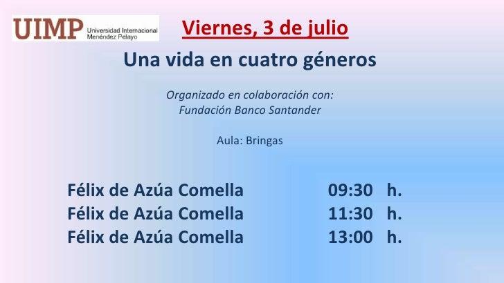 Viernes, 3 de julio<br />Una vida en cuatro géneros  <br />Organizado en colaboración con: <br />Fundación Banco Santande...