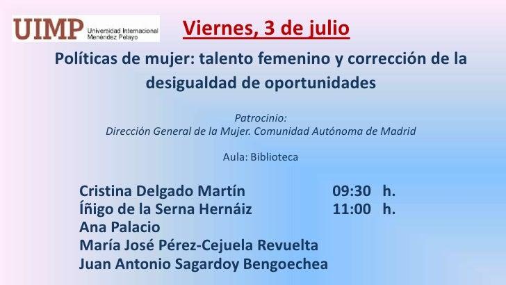 Viernes, 3 de julio<br />Políticas de mujer: talento femenino y corrección de la desigualdad de oportunidades <br />Patro...