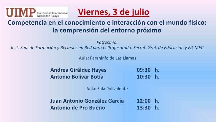 Viernes, 3 de julio<br />Competencia en el conocimiento e interacción con el mundo físico: la comprensión del entorno pró...