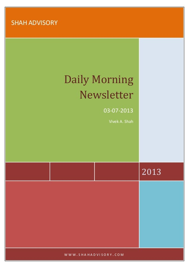 SHAH ADVISORY 2013 Daily Morning Newsletter 03-07-2013 Vivek A. Shah W W W . S H A H A D V I S O R Y . C O M