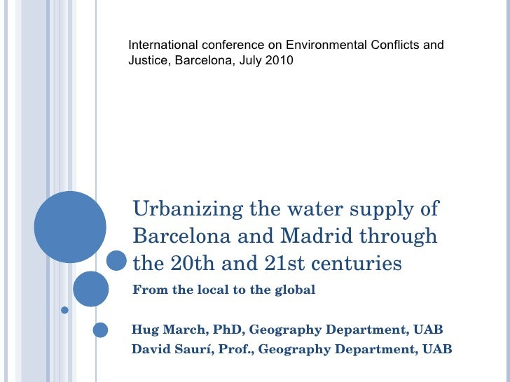 Urbanizing the water supply of Barcelona and Madrid through the 20th and 21st centuries From the local to the global Hug M...