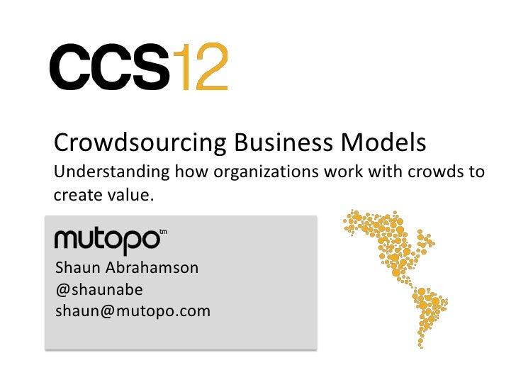 Crowdsourcing Business ModelsUnderstanding how organizations work with crowds tocreate value.Shaun Abrahamson@shaunabeshau...