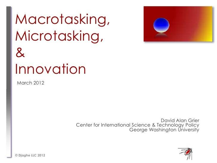 Macrotasking,Microtasking,&Innovation March 2012                                                         David Alan Grier ...