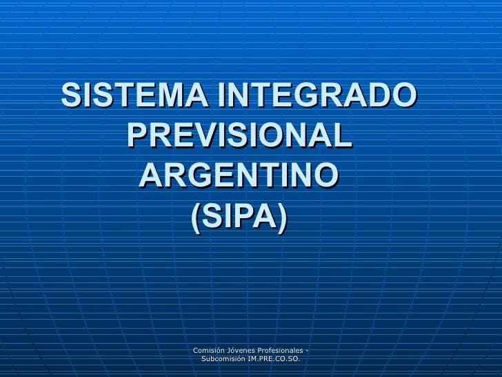 SISTEMA INTEGRADO PREVISIONAL ARGENTINO (SIPA) Comisión Jóvenes Profesionales - Subcomisión IM.PRE.CO.SO.