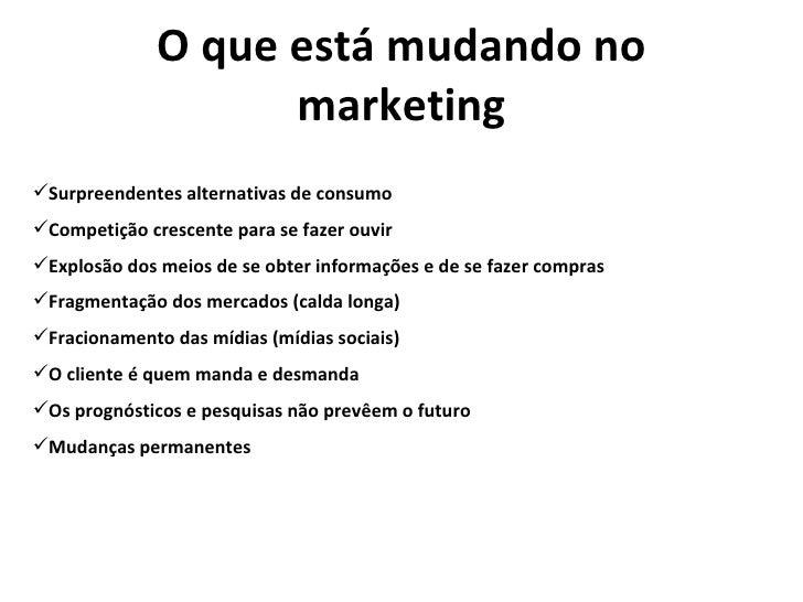 O que está mudando no marketing <ul><li>Surpreendentes alternativas de consumo </li></ul><ul><li>Competição crescente para...