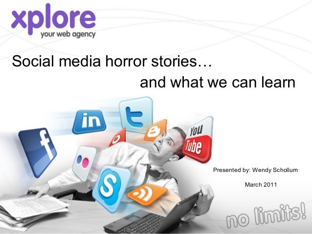 Social media horror stories…                  and what we can learn                           Presented by: Wendy Schollum...