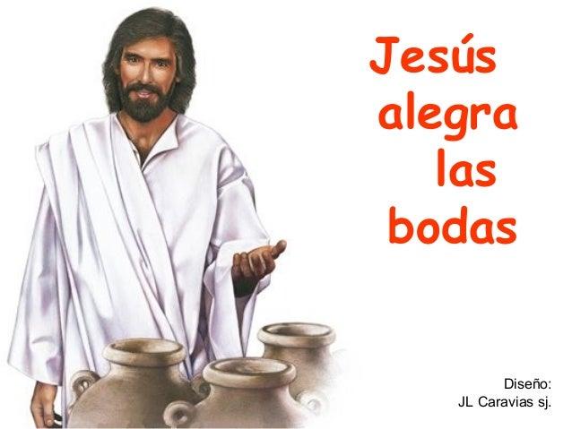Jesús alegra las bodas  Diseño: JL Caravias sj.