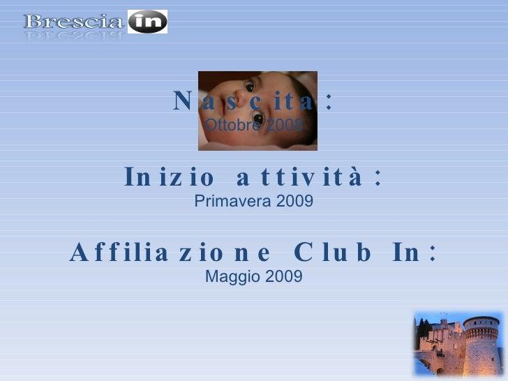 Nascita: Ottobre 2008 Inizio attività: Primavera 2009 Affiliazione Club In: Maggio 2009