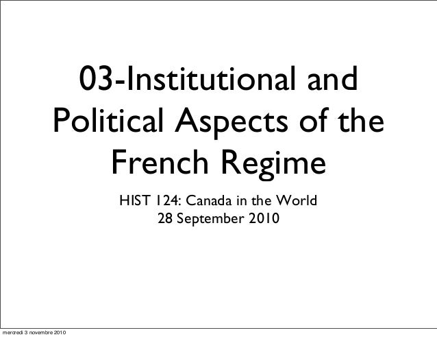 03-Institutional and Political Aspects of the French Regime HIST 124: Canada in the World 28 September 2010 mercredi 3 nov...