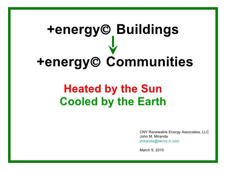 +energy   Buildings   +energy   Communities   Heated by the Sun Cooled by the Earth CNY Renewable Energy Associates, LLC...