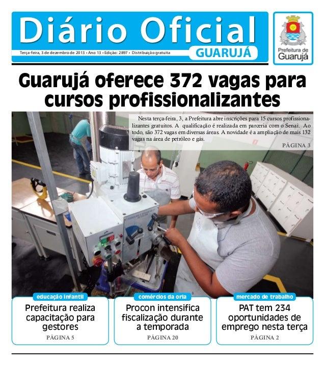 Diário Oficial Terça-feira, 3 de dezembro de 2013 • Ano 13 • Edição: 2897 • Distribuição gratuita  GUARUJÁ  Guarujá oferec...
