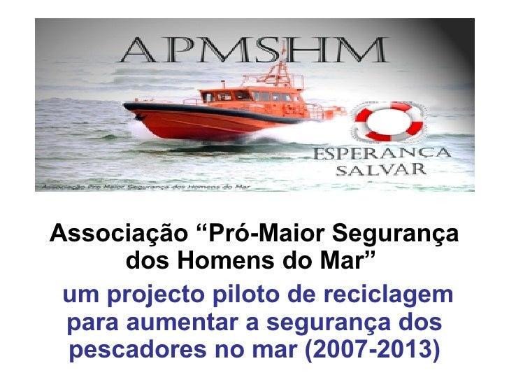 """Associação """"Pró-Maior Segurança dos Homens do Mar""""  um projecto piloto de reciclagem para aumentar a segurança dos pescado..."""